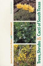 Trees, Shrubs, and Cacti of South Texas (Revised Edition)